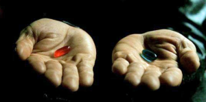 Do you want the RED pill or the blue pill? The clue's in the question, Andy.